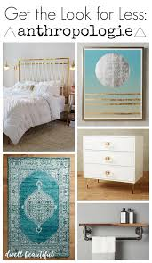 Anthropologie Home Decor Ideas Get The Look For Less Anthropologie Bedroom Dwell Beautiful