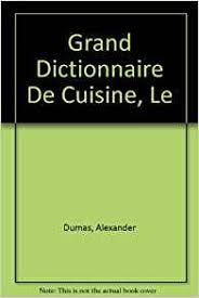 le grand dictionnaire de cuisine le grand dictionnaire de cuisine 28 images dumas on food