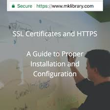 ssl certificates and https a guide to proper installation and