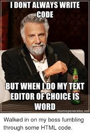 Picture Editor Meme - i dont always write code but when do my text editor of choice is