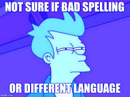 Bad Spelling Meme - futurama fry meme imgflip