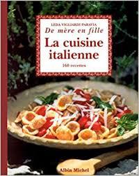 la cuisine italienne amazon fr la cuisine italienne de mère en fille 160 recettes