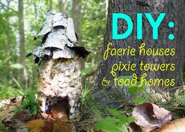 diy make garden faerie houses pixie towers and toad homes from