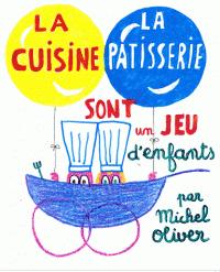 livre cuisine oliver la cuisine et la pâtisserie sont un jeu d enfants michel oliver