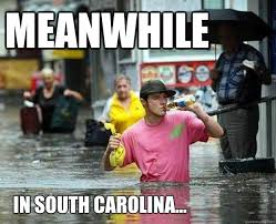 South Carolina Memes - meanwhile in south carolina flood drinker quickmeme