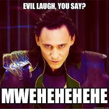 Meme Evil Laugh - evil laugh you say mwehehehehe loki quickmeme