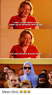 Mean Girls Meme - i wish i could bake a cake made out of rainbows and smiles and we d