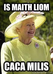 Meme Caca - is maith liom caca milis queen speaking irish quickmeme