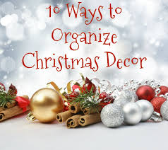 christmas decor 10 ways to organize christmas decor clean and tidy friday