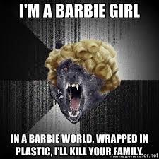 Barbie Girl Meme - i m a barbie girl in a barbie world wrapped in plastic i ll kill
