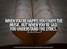 Comfort Betrays Lyrics When You U0027re Happy You Enjoy The Music But When You U0027re Sad You
