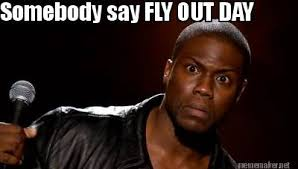 Fly Out Memes - meme maker somebody say fly out day