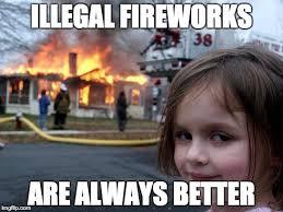 Fireworks Meme - illegal fireworks imgflip