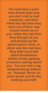 Ways To Say I Love You Quotes by The Next Time A Part Time Friend Asks Why You Don U0027t Call Or Text