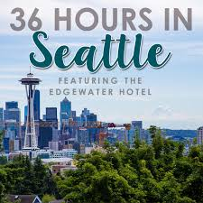 36 hours in seattle with the edgewater hotel daily mom