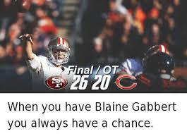 Blaine Gabbert Meme - final ot 2g 20 when you have blaine gabbert you always have a