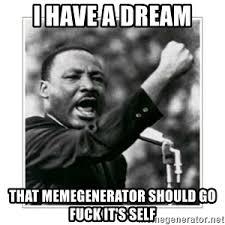 Dream Meme - i have a dream meme generator