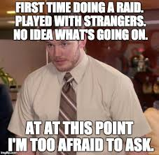 Raid Meme - you mean there s more than just shooting things imgflip