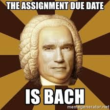 Due Date Meme - the assignment due date is bach i ll be bach meme generator