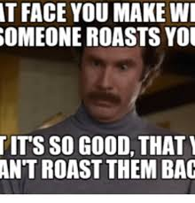 Roast Meme - 25 best memes about when you bout to roast someone when you