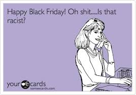 happy black friday oh is that thanksgiving ecard