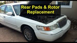 rear brake pads and rotor replacement mercury grand marquis
