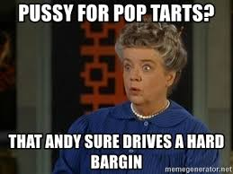 Poptarts Meme - pussy for pop tarts that andy sure drives a hard bargin aunt
