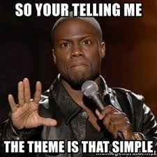 Your Telling Me Meme - so your telling me the theme is that simple kevin hart so you