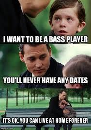 Bass Player Meme - finding neverland meme imgflip