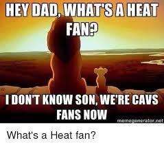 What S A Meme - hey dad what sa heat fan i don t know son were cavs fans now meme