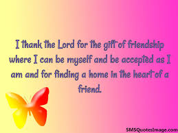 Love Quotes For A Friend by I Thank The Lord For The Gift Friendship Sms Quotes Image
