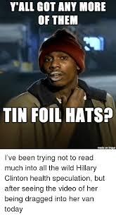 Tin Foil Hat Meme - 25 best memes about tin foil hat tin foil hat memes