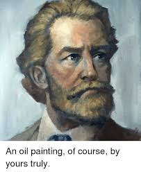 Oil Painting Meme - an oil painting of course by yours truly dank meme on me me