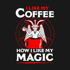 Coffee Magic i like my coffee how i like my magic i like my coffee how i like