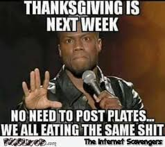 Funny Thanksgiving Meme - thanksgiving is next week funny meme pmslweb