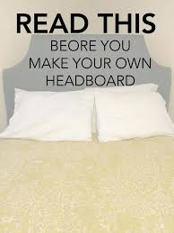 How To Make Headboard Make Your Own Headboard Make Your Own Headboard Headboard Ideas