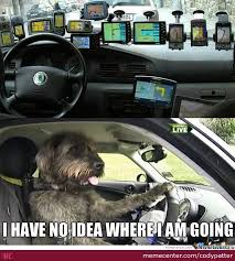 Gps Meme - all these gps and still have no idea where i am going by codypatter