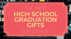 school graduation gifts 10 high school graduation gifts for 2017 the candy