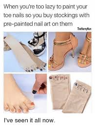 Meme Nail Art - when you re too lazy to paint your toe nails so you buy stockings