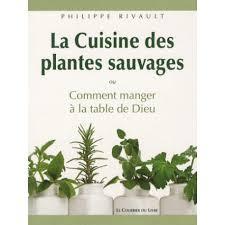 la cuisine des plantes sauvages la cuisine des plantes sauvages ou comment manger à la table de