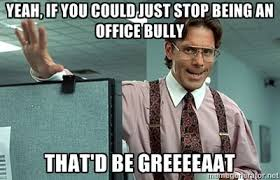Lumbergh Meme - bill lumbergh office space yeah if you could just stop being an