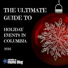 the ultimate guide to holiday events in columbia 2016