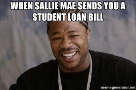 Sallie Mae Memes - when sallie mae sends you a student loan bill xzibit yo dawg