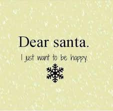 dear santa i just want to be happy quotes lover on imgfave