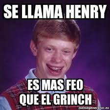 Henry Meme - meme bad luck brian se llama henry es mas feo que el grinch
