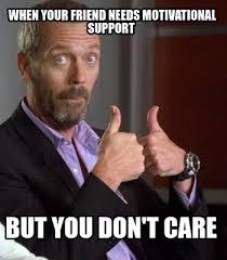 Motivational Meme Generator - meme creator when your friend needs motivational support but you