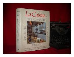 cuisine complete la cuisine the complete book of cooking valerie