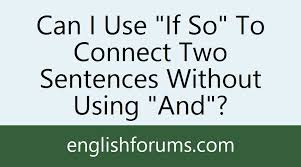 can i use if so to connect two sentences without using and