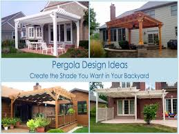 Pergola Design Ideas by Pergola Design Ideas Create The Shade You Want In Your Backyard