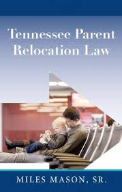 Tennessee Parent Relocation Statute Law   Miles Mason Family Law